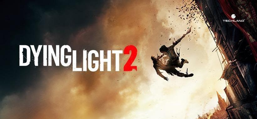 Dying Light 2 – Wird vier Mal größer als Teil 1
